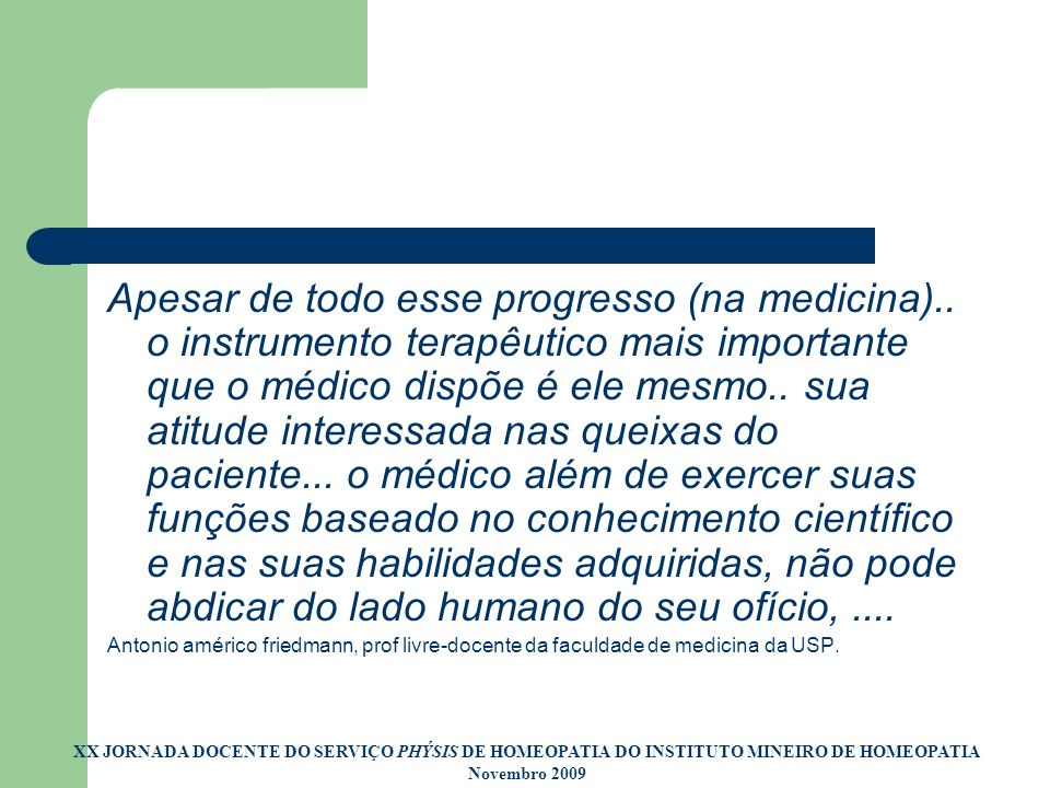 Apesar de todo esse progresso (na medicina).. o instrumento terapêutico mais importante que o médico dispõe é ele mesmo.. sua atitude interessada nas