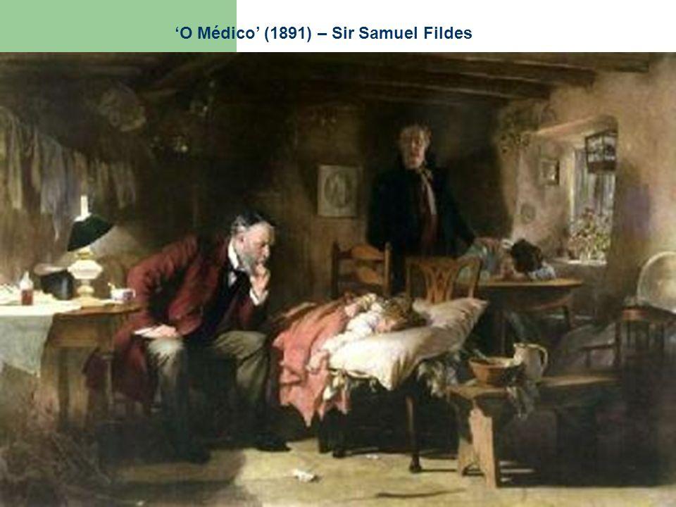 XX JORNADA DOCENTE DO SERVIÇO PHÝSIS DE HOMEOPATIA DO INSTITUTO MINEIRO DE HOMEOPATIA Novembro 2009 O Médico (1891) – Sir Samuel Fildes