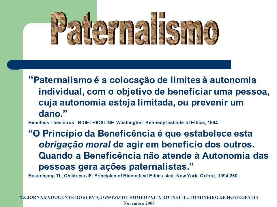 XX JORNADA DOCENTE DO SERVIÇO PHÝSIS DE HOMEOPATIA DO INSTITUTO MINEIRO DE HOMEOPATIA Novembro 2009 Paternalismo é a colocação de limites à autonomia