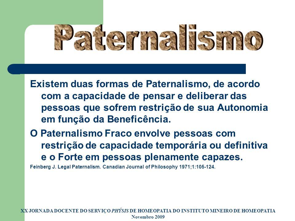 O paternalismo (fraco) é claramente justificável e, inclusive eticamente necessário, em algumas situações.
