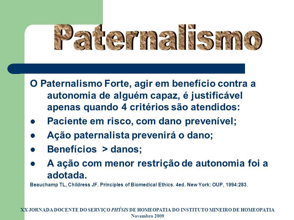 O Paternalismo Forte, agir em benefício contra a autonomia de alguém capaz, é justificável apenas quando 4 critérios são atendidos: Paciente em risco,