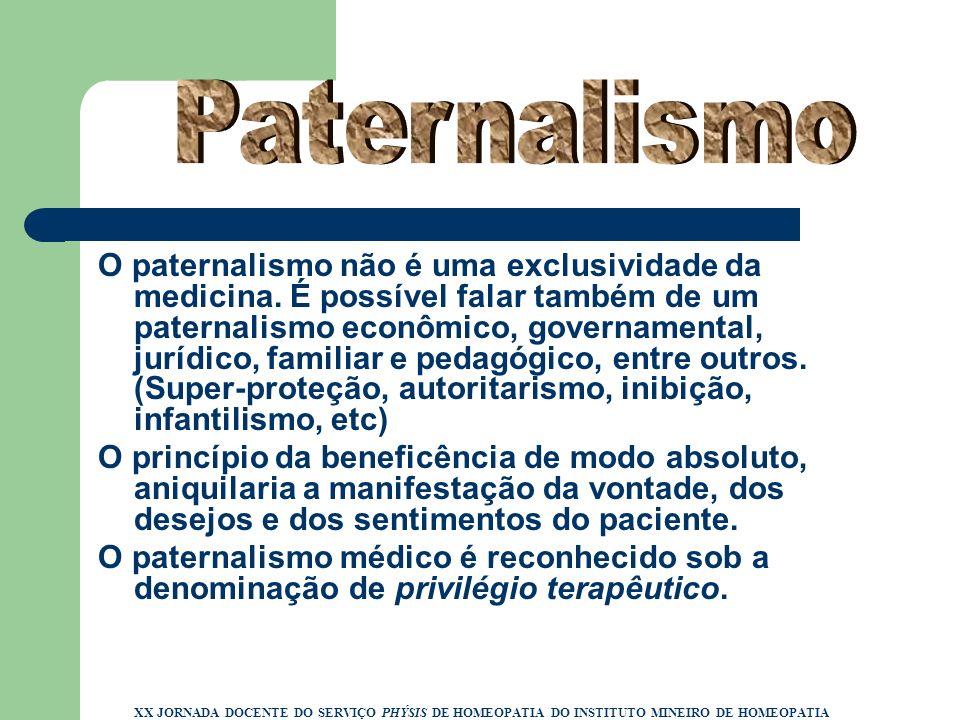 O paternalismo não é uma exclusividade da medicina. É possível falar também de um paternalismo econômico, governamental, jurídico, familiar e pedagógi
