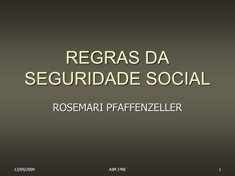 12/09/2009AIM 1ªRE1 REGRAS DA SEGURIDADE SOCIAL ROSEMARI PFAFFENZELLER