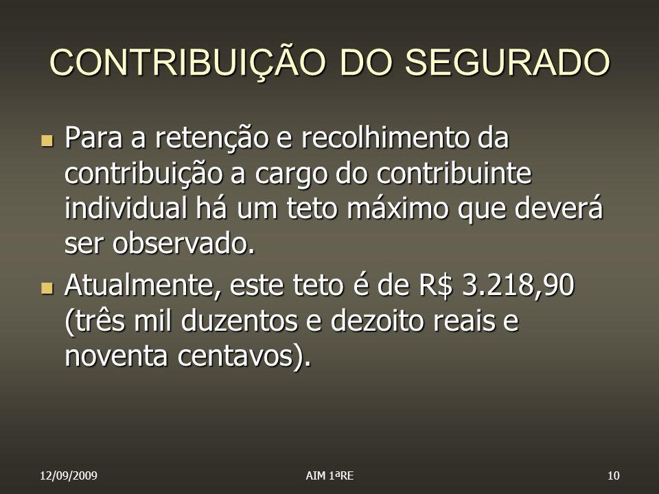 12/09/2009AIM 1ªRE10 CONTRIBUIÇÃO DO SEGURADO Para a retenção e recolhimento da contribuição a cargo do contribuinte individual há um teto máximo que