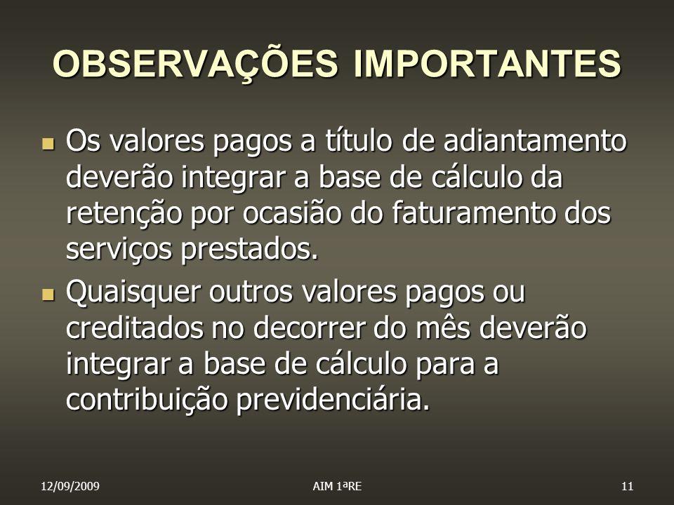 12/09/2009AIM 1ªRE11 OBSERVAÇÕES IMPORTANTES Os valores pagos a título de adiantamento deverão integrar a base de cálculo da retenção por ocasião do f
