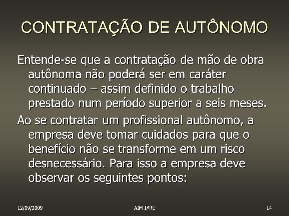 12/09/2009AIM 1ªRE14 CONTRATAÇÃO DE AUTÔNOMO Entende-se que a contratação de mão de obra autônoma não poderá ser em caráter continuado – assim definid