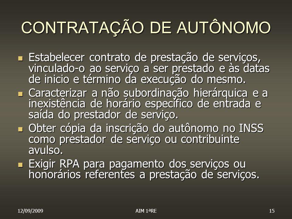 12/09/2009AIM 1ªRE15 CONTRATAÇÃO DE AUTÔNOMO Estabelecer contrato de prestação de serviços, vinculado-o ao serviço a ser prestado e às datas de inicio