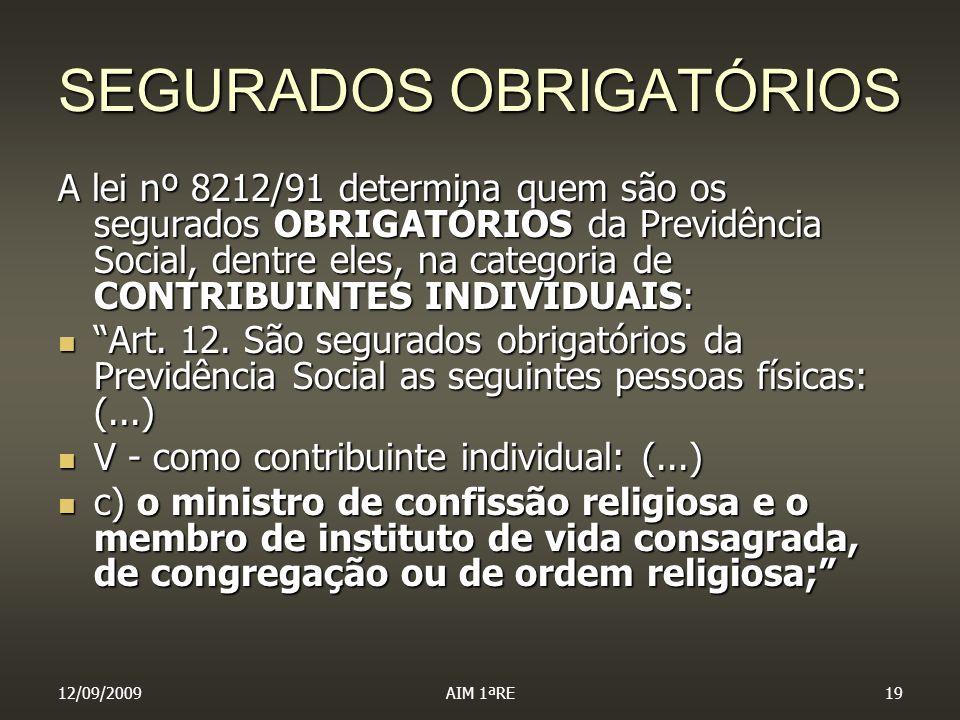 12/09/2009AIM 1ªRE19 SEGURADOS OBRIGATÓRIOS A lei nº 8212/91 determina quem são os segurados OBRIGATÓRIOS da Previdência Social, dentre eles, na categ