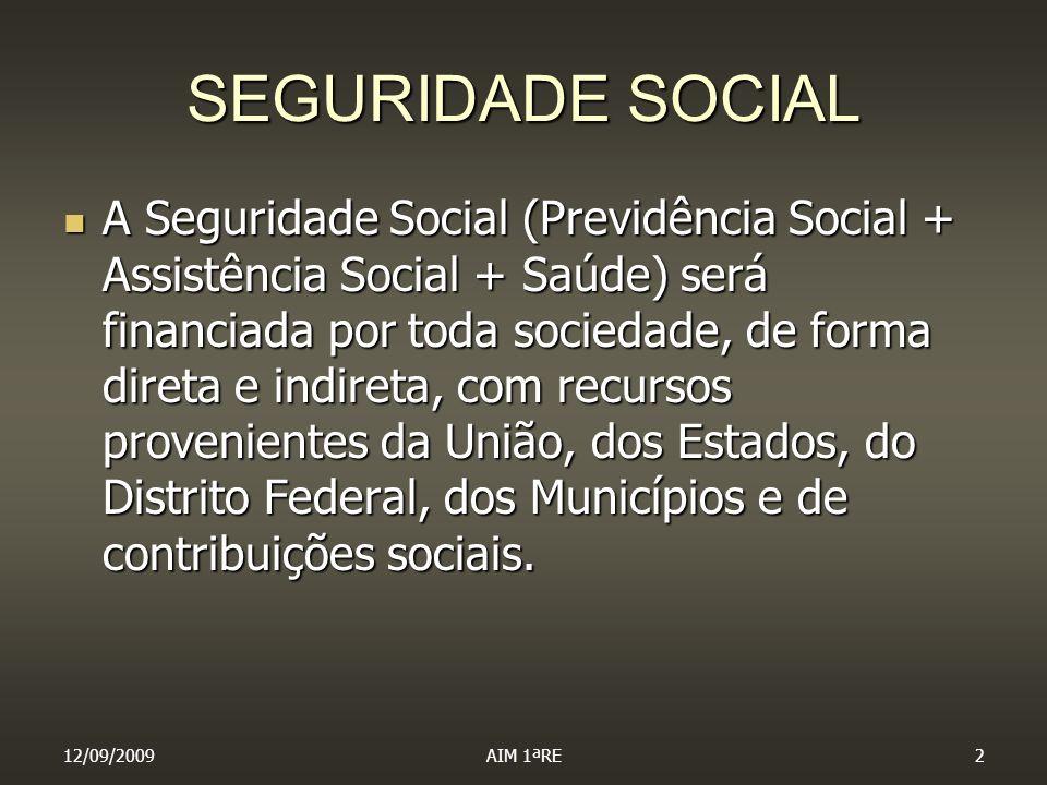 12/09/2009AIM 1ªRE2 SEGURIDADE SOCIAL A Seguridade Social (Previdência Social + Assistência Social + Saúde) será financiada por toda sociedade, de for