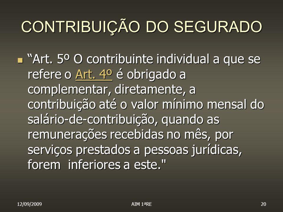12/09/2009AIM 1ªRE20 CONTRIBUIÇÃO DO SEGURADO Art. 5º O contribuinte individual a que se refere o Art. 4º é obrigado a complementar, diretamente, a co