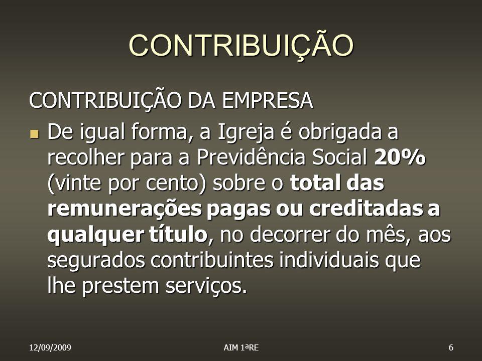 12/09/2009AIM 1ªRE6 CONTRIBUIÇÃO CONTRIBUIÇÃO DA EMPRESA De igual forma, a Igreja é obrigada a recolher para a Previdência Social 20% (vinte por cento