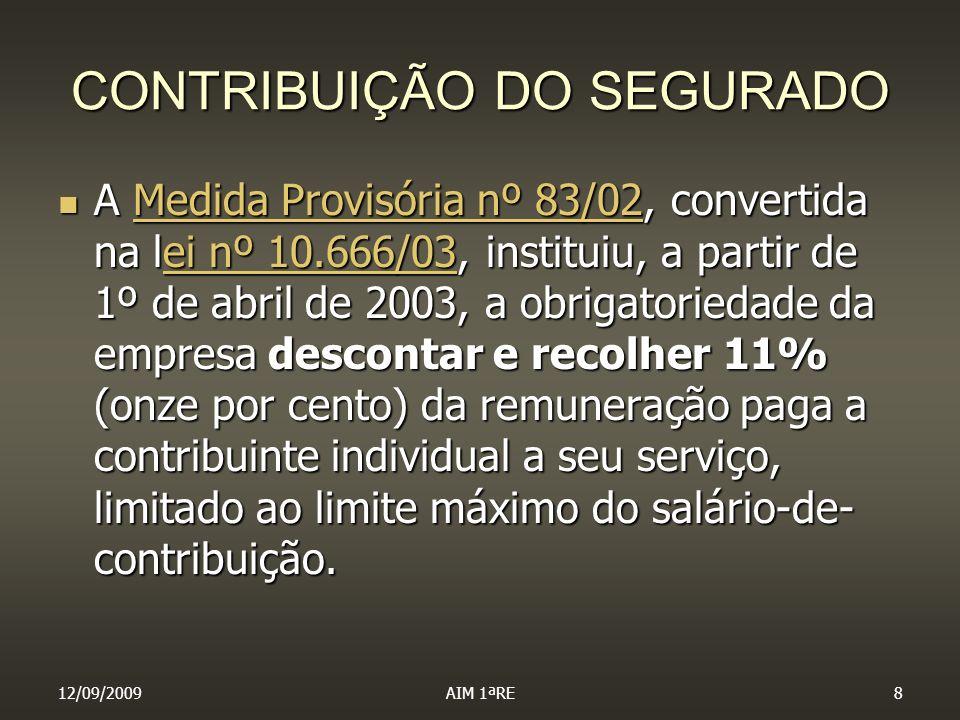 12/09/2009AIM 1ªRE19 SEGURADOS OBRIGATÓRIOS A lei nº 8212/91 determina quem são os segurados OBRIGATÓRIOS da Previdência Social, dentre eles, na categoria de CONTRIBUINTES INDIVIDUAIS: Art.