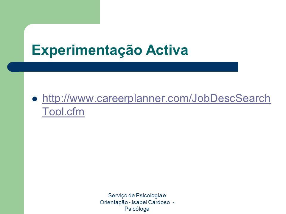 Experimentação Activa http://www.careerplanner.com/JobDescSearch Tool.cfm http://www.careerplanner.com/JobDescSearch Tool.cfm Serviço de Psicologia e Orientação - Isabel Cardoso - Psicóloga