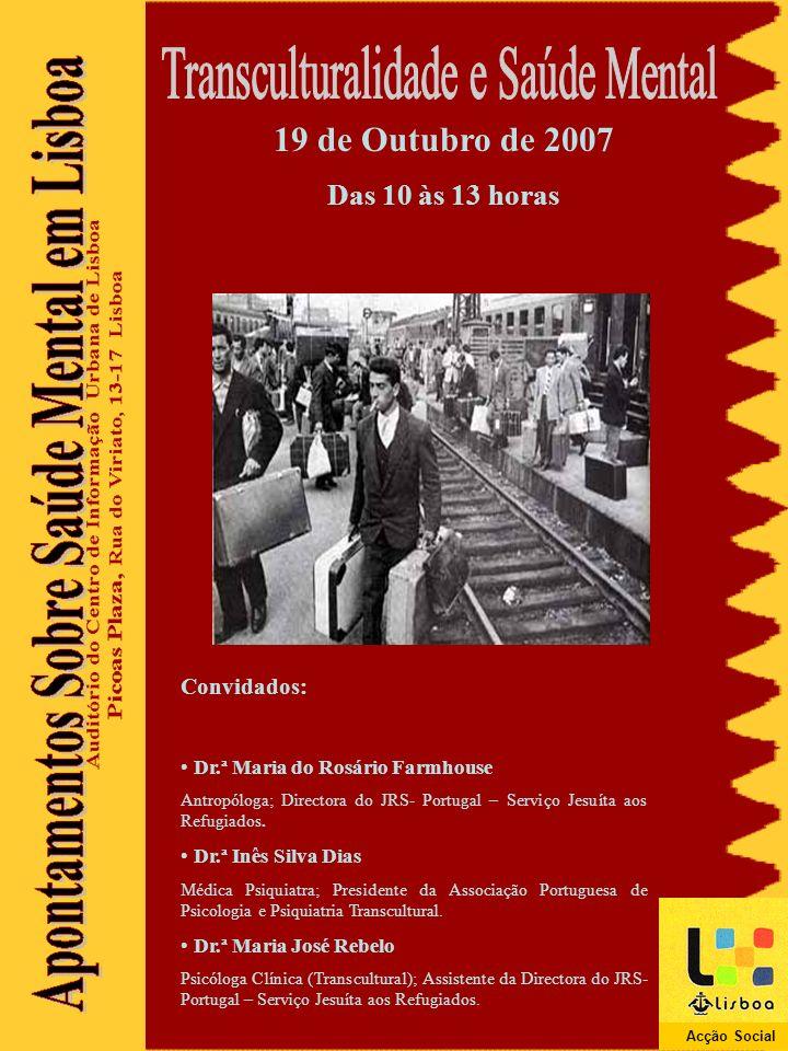 19 de Outubro de 2007 Das 10 às 13 horas Convidados: Dr.ª Maria do Rosário Farmhouse Antropóloga; Directora do JRS- Portugal – Serviço Jesuíta aos Refugiados.