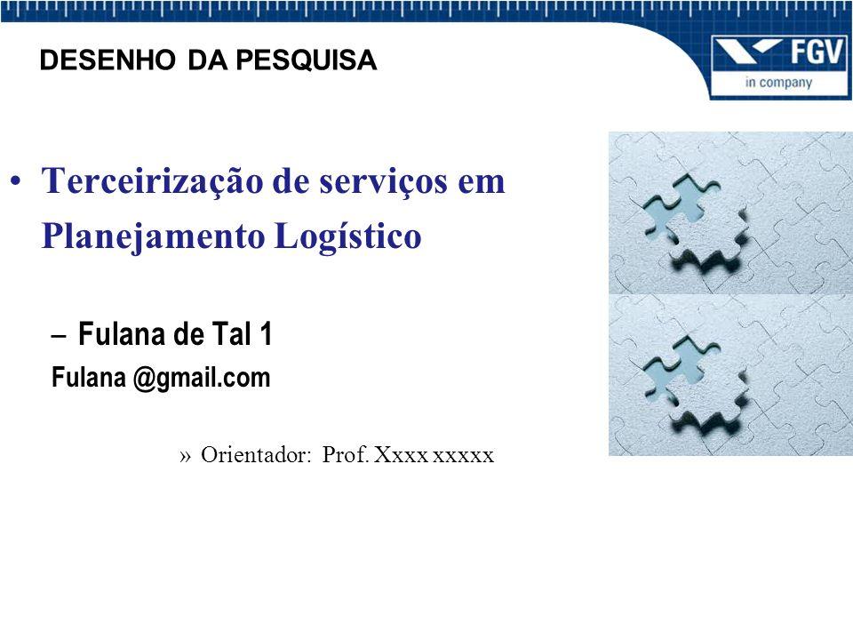 Terceirização de serviços em Planejamento Logístico – Fulana de Tal 1 Fulana @gmail.com »Orientador: Prof.