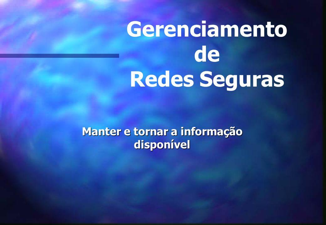 Manter e tornar a informação disponível Gerenciamento de Redes Seguras