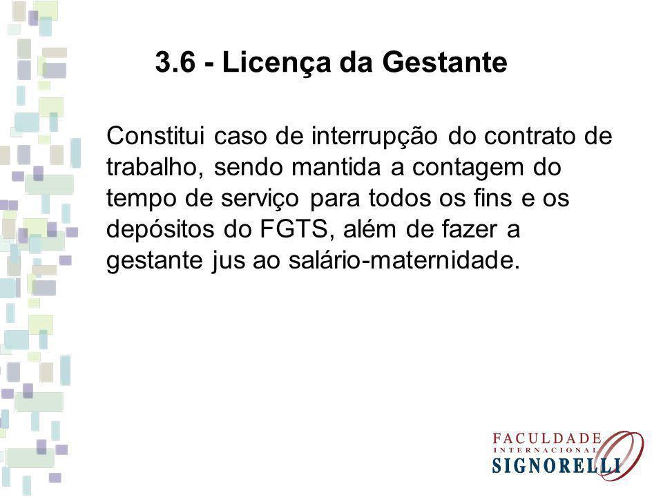 3.6 - Licença da Gestante Constitui caso de interrupção do contrato de trabalho, sendo mantida a contagem do tempo de serviço para todos os fins e os