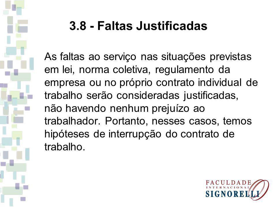 3.8 - Faltas Justificadas As faltas ao serviço nas situações previstas em lei, norma coletiva, regulamento da empresa ou no próprio contrato individua