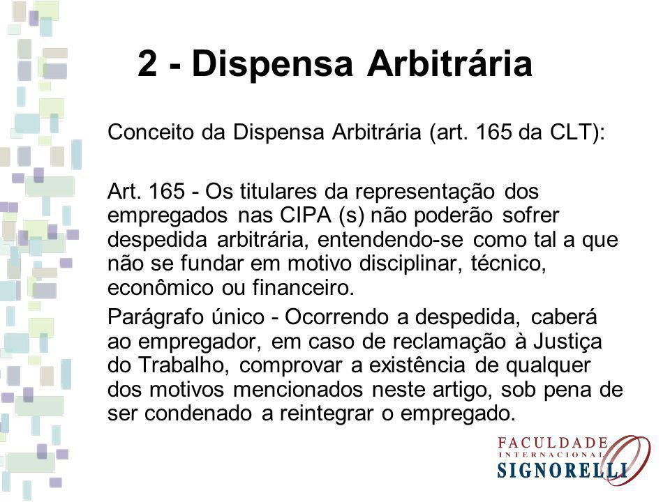 2 - Dispensa Arbitrária Conceito da Dispensa Arbitrária (art. 165 da CLT): Art. 165 - Os titulares da representação dos empregados nas CIPA (s) não po