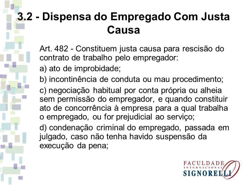 3.2 - Dispensa do Empregado Com Justa Causa Art. 482 - Constituem justa causa para rescisão do contrato de trabalho pelo empregador: a) ato de improbi