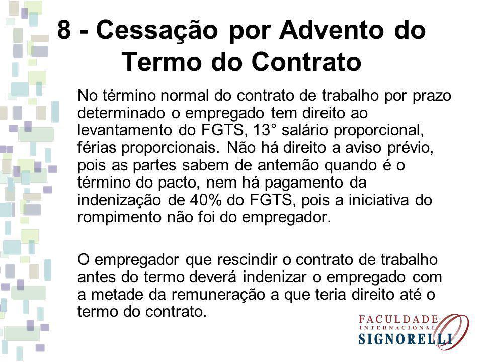 8 - Cessação por Advento do Termo do Contrato No término normal do contrato de trabalho por prazo determinado o empregado tem direito ao levantamento