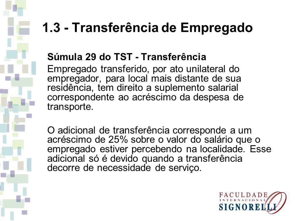 1.3 - Transferência de Empregado Súmula 29 do TST - Transferência Empregado transferido, por ato unilateral do empregador, para local mais distante de