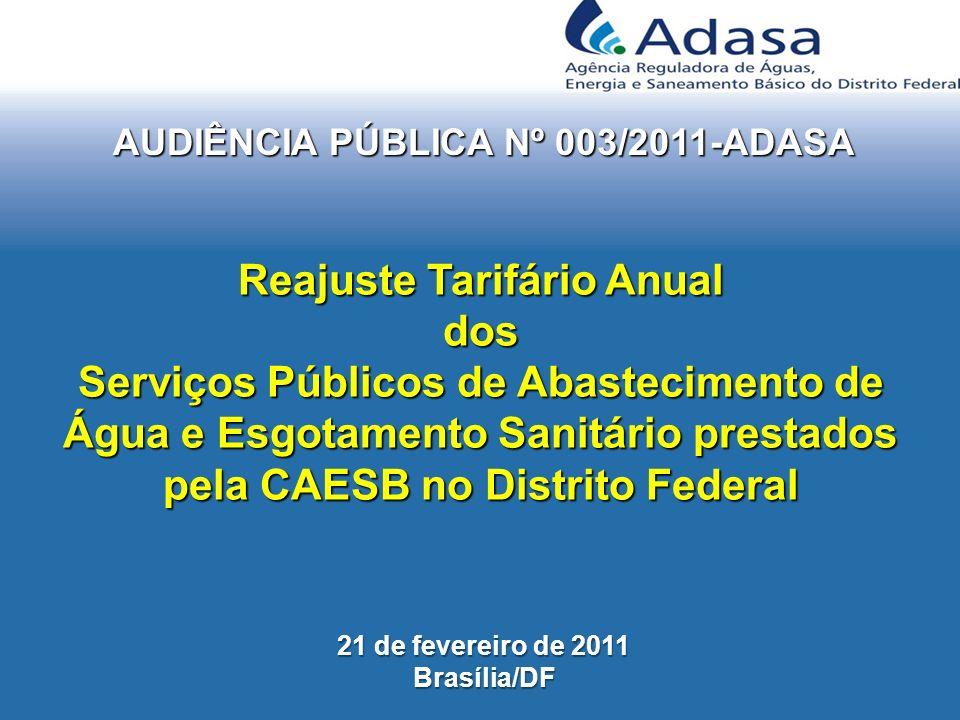 AUDIÊNCIA PÚBLICA Nº 003/2011-ADASA Reajuste Tarifário Anual dos Serviços Públicos de Abastecimento de Água e Esgotamento Sanitário prestados pela CAESB no Distrito Federal 21 de fevereiro de 2011 Brasília/DF