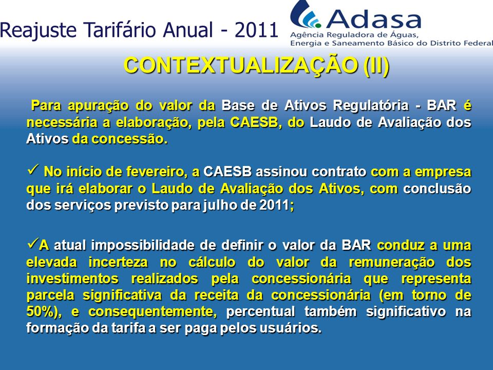 Para apuração do valor da Base de Ativos Regulatória - BAR é necessária a elaboração, pela CAESB, do Laudo de Avaliação dos Ativos da concessão. Para