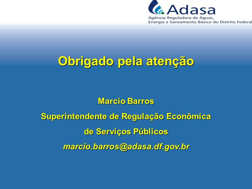 Obrigado pela atenção Marcio Barros Superintendente de Regulação Econômica de Serviços Públicos marcio.barros@adasa.df.gov.br