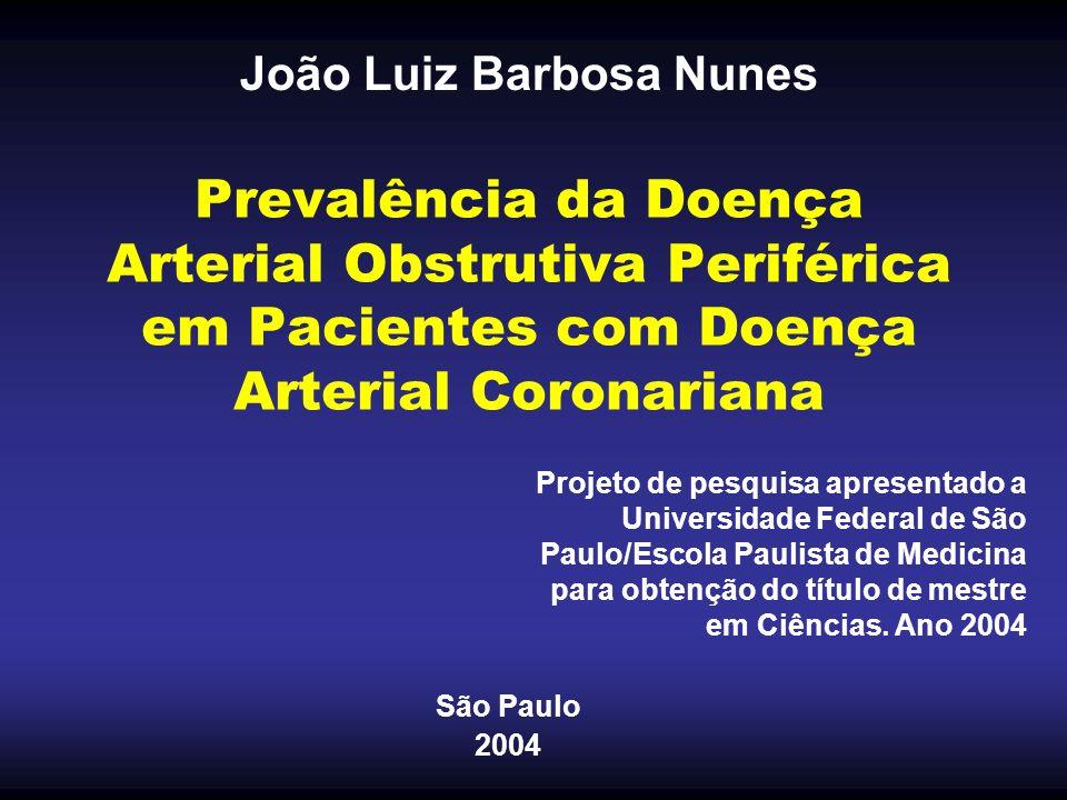 Prevalência da Doença Arterial Obstrutiva Periférica em Pacientes com Doença Arterial Coronariana João Luiz Barbosa Nunes Projeto de pesquisa apresent