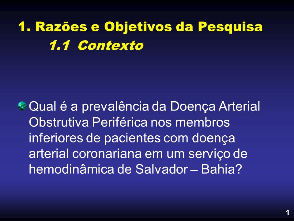 1. Razões e Objetivos da Pesquisa 1.1Contexto Qual é a prevalência da Doença Arterial Obstrutiva Periférica nos membros inferiores de pacientes com do