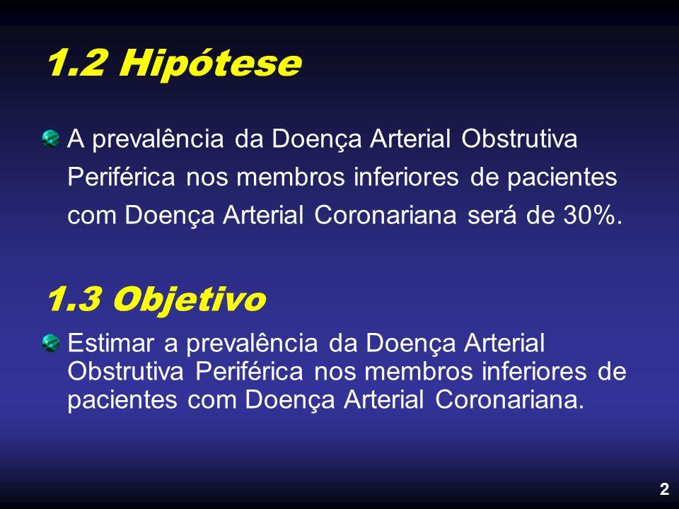 A prevalência da Doença Arterial Obstrutiva Periférica nos membros inferiores de pacientes com Doença Arterial Coronariana será de 30%. 1.3 Objetivo E
