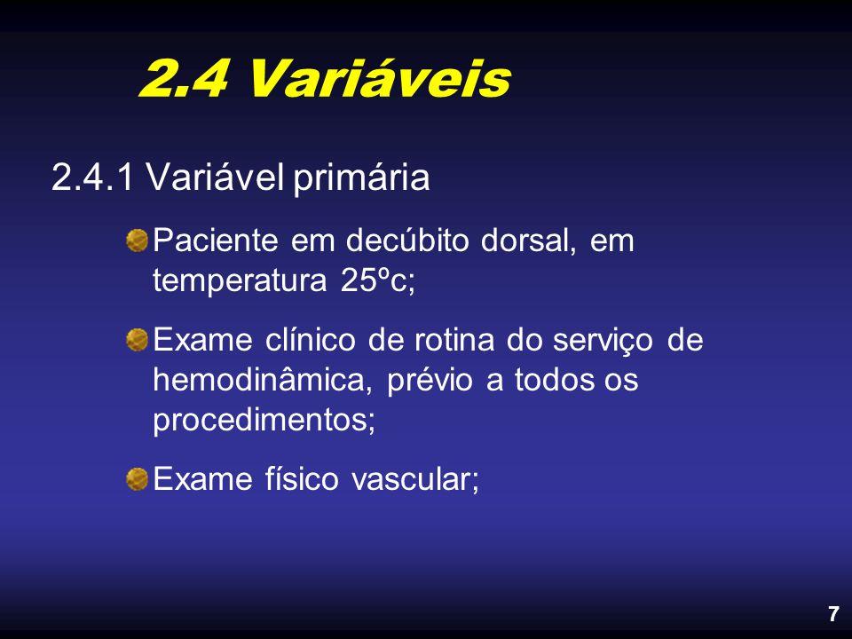 2.4 Variáveis 2.4.1 Variável primária Paciente em decúbito dorsal, em temperatura 25ºc; Exame clínico de rotina do serviço de hemodinâmica, prévio a t
