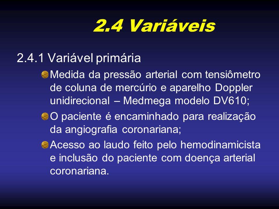 2.4 Variáveis 2.4.1 Variável primária Medida da pressão arterial com tensiômetro de coluna de mercúrio e aparelho Doppler unidirecional – Medmega mode