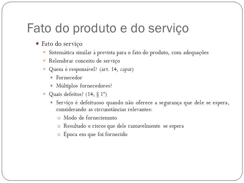 Fato do produto e do serviço Fato do serviço Sistemática similar à prevista para o fato do produto, com adequações Relembrar conceito de serviço Quem é responsável.