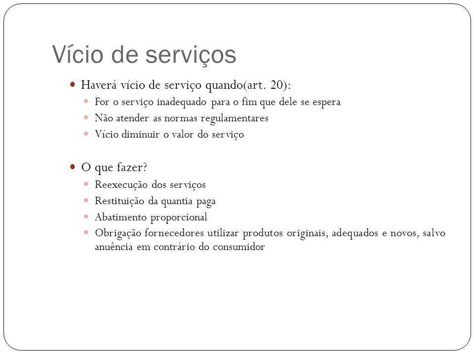 Vício de serviços Haverá vício de serviço quando(art.