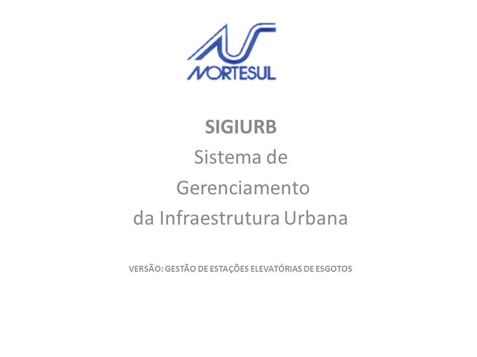 SIGIURB Sistema de Gerenciamento da Infraestrutura Urbana VERSÃO: GESTÃO DE ESTAÇÕES ELEVATÓRIAS DE ESGOTOS