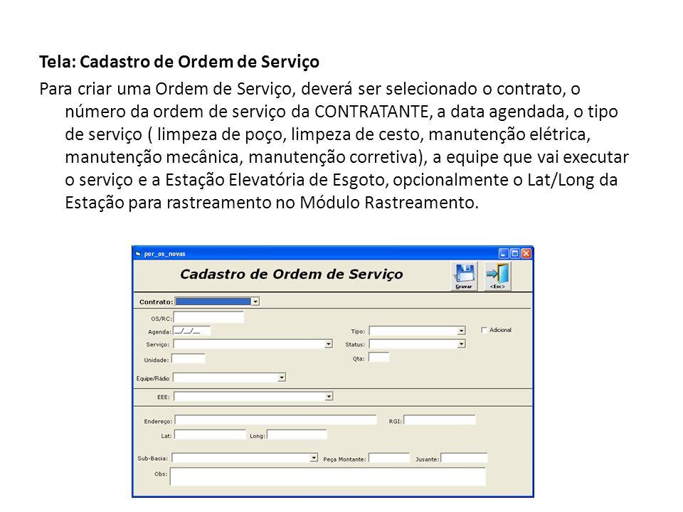 Tela: Cadastro de Ordem de Serviço Para criar uma Ordem de Serviço, deverá ser selecionado o contrato, o número da ordem de serviço da CONTRATANTE, a data agendada, o tipo de serviço ( limpeza de poço, limpeza de cesto, manutenção elétrica, manutenção mecânica, manutenção corretiva), a equipe que vai executar o serviço e a Estação Elevatória de Esgoto, opcionalmente o Lat/Long da Estação para rastreamento no Módulo Rastreamento.