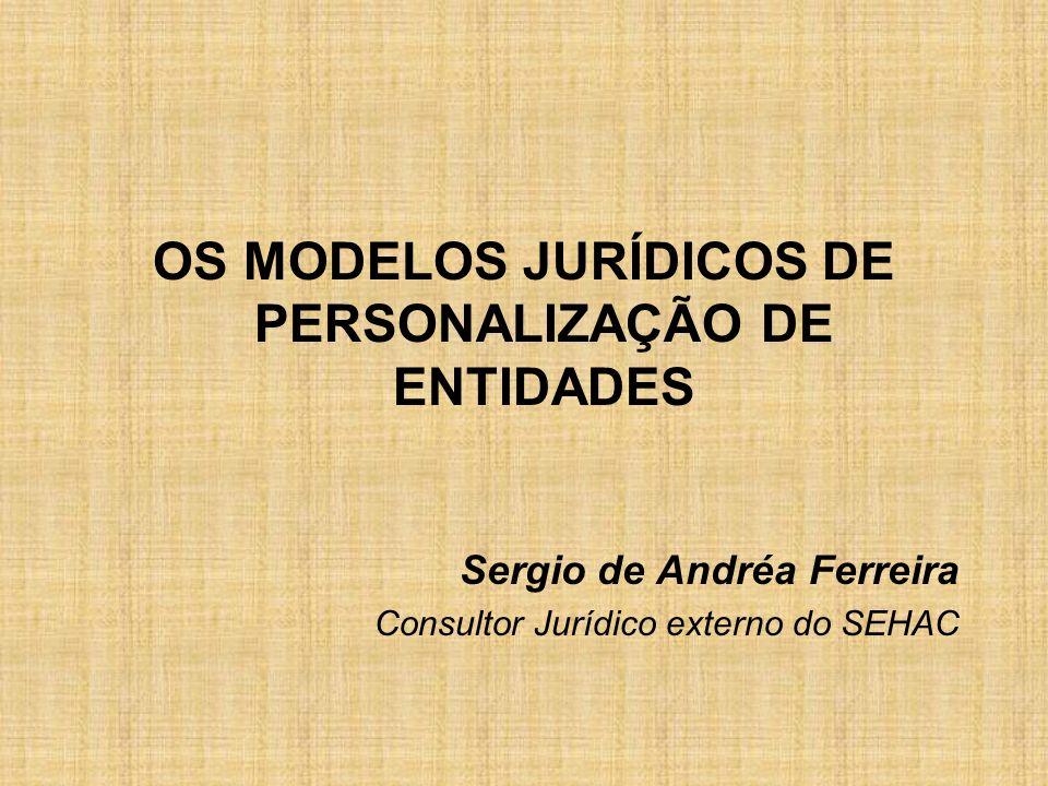 OS MODELOS JURÍDICOS DE PERSONALIZAÇÃO DE ENTIDADES Sergio de Andréa Ferreira Consultor Jurídico externo do SEHAC