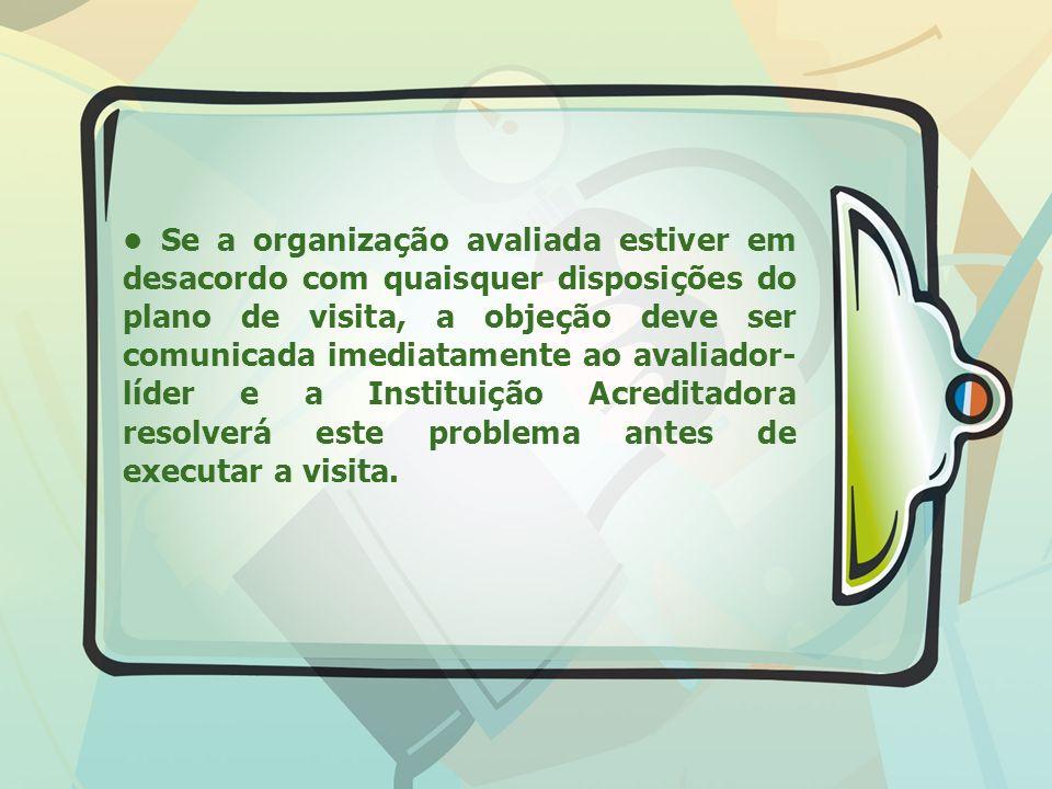 Se a organização avaliada estiver em desacordo com quaisquer disposições do plano de visita, a objeção deve ser comunicada imediatamente ao avaliador-