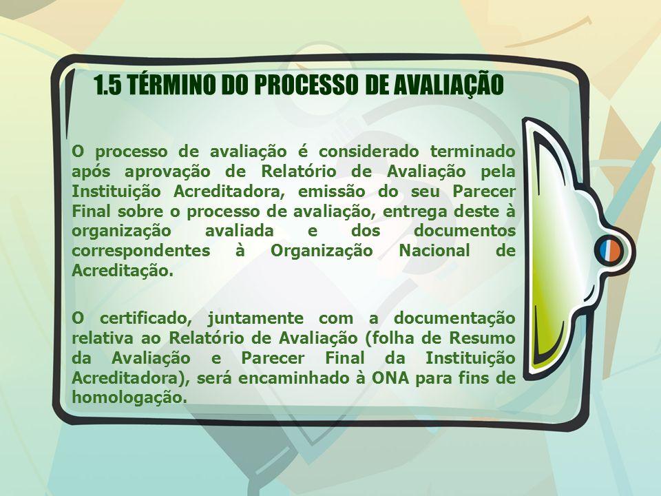 1.5 TÉRMINO DO PROCESSO DE AVALIAÇÃO O processo de avaliação é considerado terminado após aprovação de Relatório de Avaliação pela Instituição Acredit