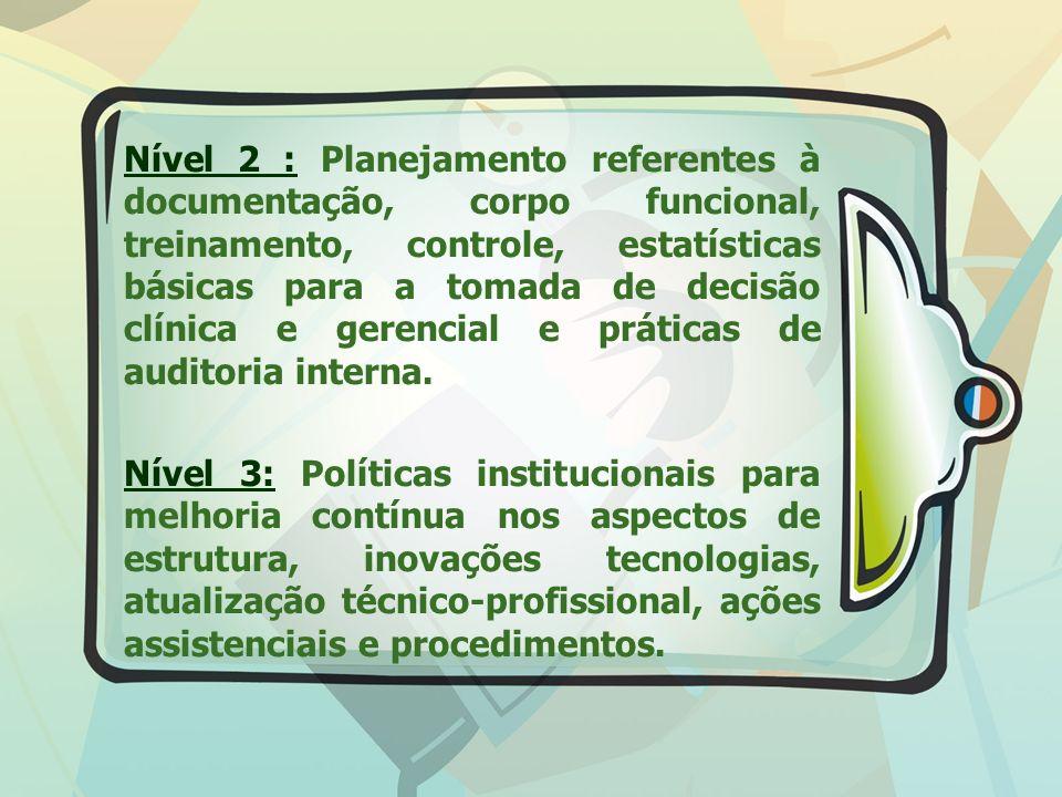 Nível 2 : Planejamento referentes à documentação, corpo funcional, treinamento, controle, estatísticas básicas para a tomada de decisão clínica e gerencial e práticas de auditoria interna.