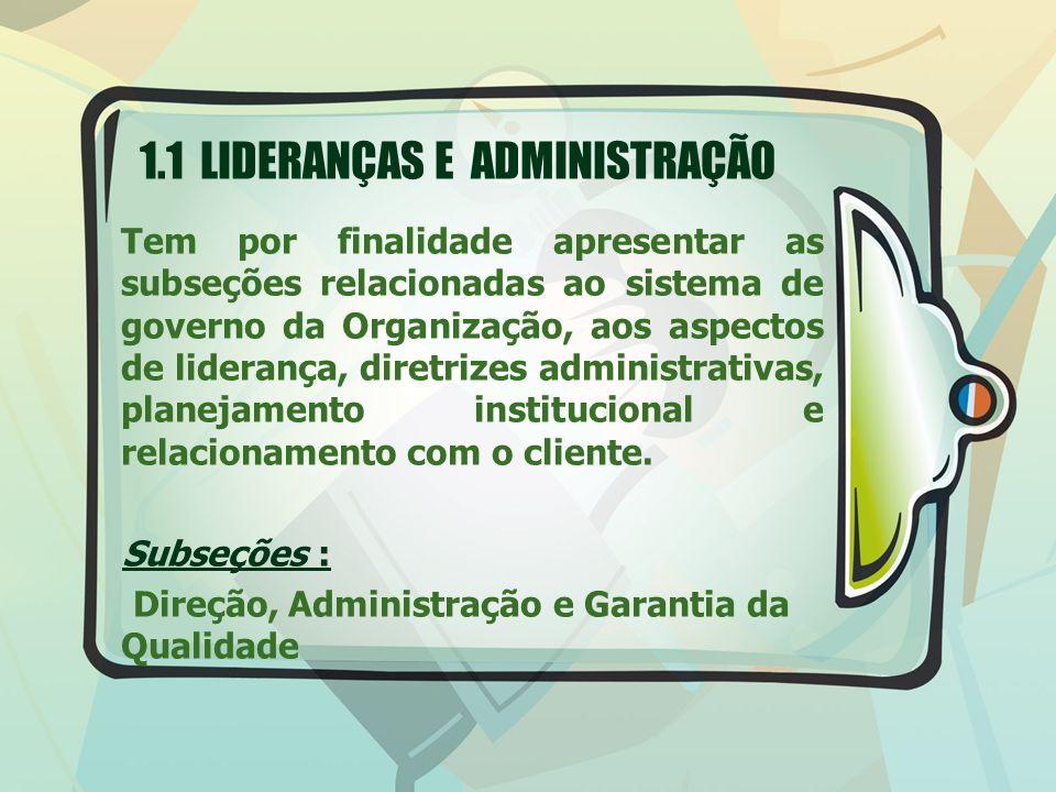 1.1 LIDERANÇAS E ADMINISTRAÇÃO Tem por finalidade apresentar as subseções relacionadas ao sistema de governo da Organização, aos aspectos de liderança