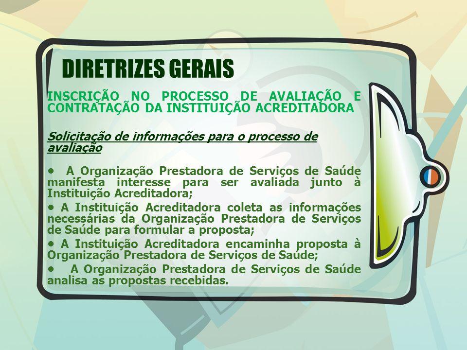 DIRETRIZES GERAIS INSCRIÇÃO NO PROCESSO DE AVALIAÇÃO E CONTRATAÇÃO DA INSTITUIÇÃO ACREDITADORA Solicitação de informações para o processo de avaliação