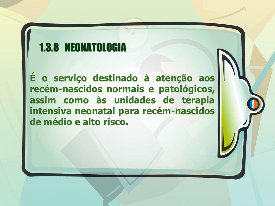 É o serviço destinado à atenção aos recém-nascidos normais e patológicos, assim como às unidades de terapia intensiva neonatal para recém-nascidos de
