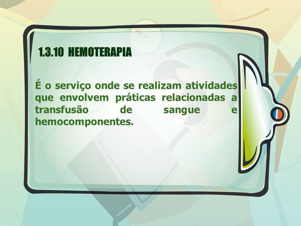 É o serviço onde se realizam atividades que envolvem práticas relacionadas a transfusão de sangue e hemocomponentes.