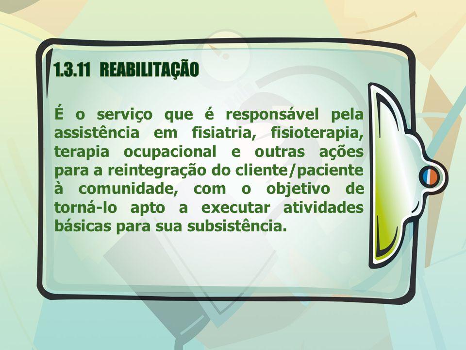 É o serviço que é responsável pela assistência em fisiatria, fisioterapia, terapia ocupacional e outras ações para a reintegração do cliente/paciente