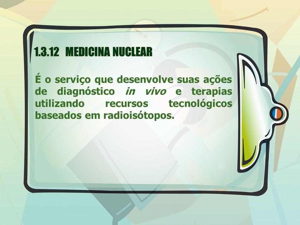 É o serviço que desenvolve suas ações de diagnóstico in vivo e terapias utilizando recursos tecnológicos baseados em radioisótopos.