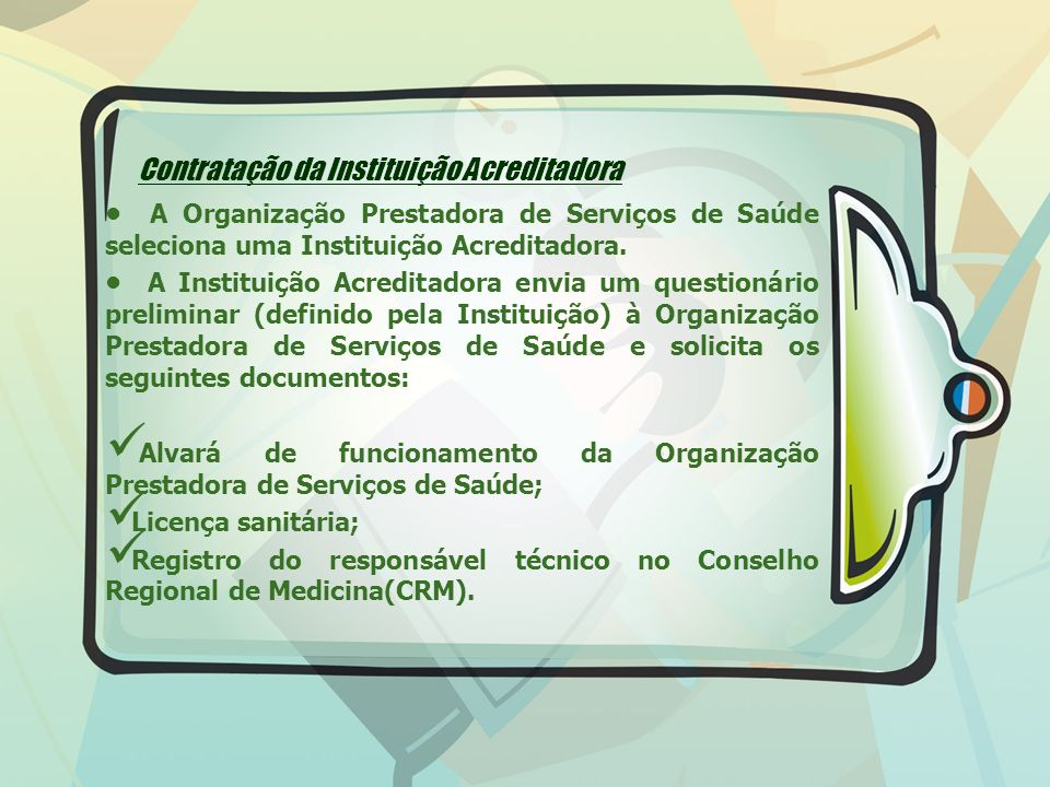 Contratação da Instituição Acreditadora A Organização Prestadora de Serviços de Saúde seleciona uma Instituição Acreditadora. A Instituição Acreditado