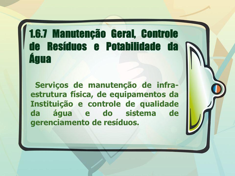 Serviços de manutenção de infra- estrutura física, de equipamentos da Instituição e controle de qualidade da água e do sistema de gerenciamento de resíduos.